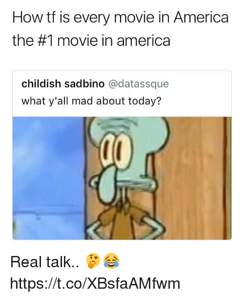 America, Memes, and Movie: How tf is every movie in America  the #1 movie in america  childish sadbino @datassque  what y'all mad about today? Real talk.. 🤔😂 https://t.co/XBsfaAMfwm