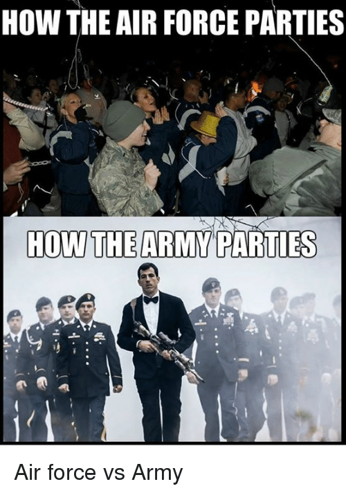 Party, Army, and Air Force: HOW THE AIR FORCE PARTIES  HOW THE ARMY PARTIES Air force vs Army