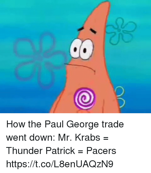 Mr. Krabs, SpongeBob, and Sports: How the Paul George trade went down:  Mr. Krabs = Thunder  Patrick = Pacers https://t.co/L8enUAQzN9