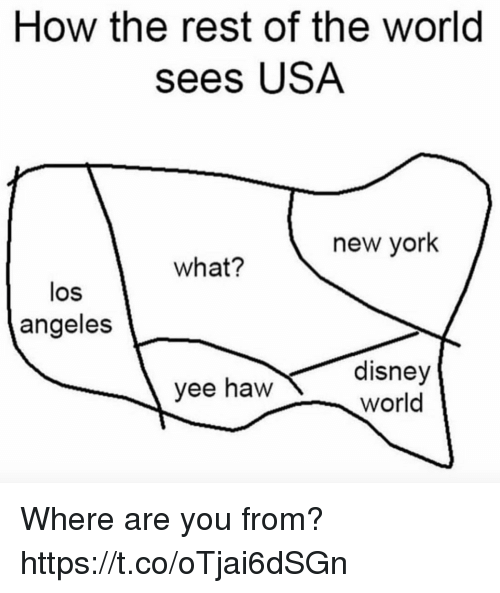 Disney, Disney World, and Funny: How the rest of the world  sees USA  new york  what?  los  angeles  yee haw disney  world Where are you from? https://t.co/oTjai6dSGn
