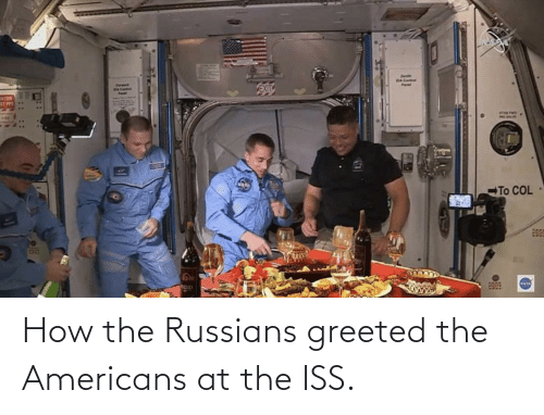 russians: How the Russians greeted the Americans at the ISS.