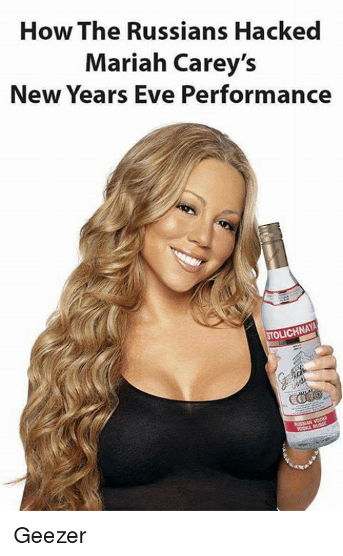 Mariah Carey, Memes, and Russian: How The Russians Hacked  Mariah Carey's  New Years Eve Performance Geezer