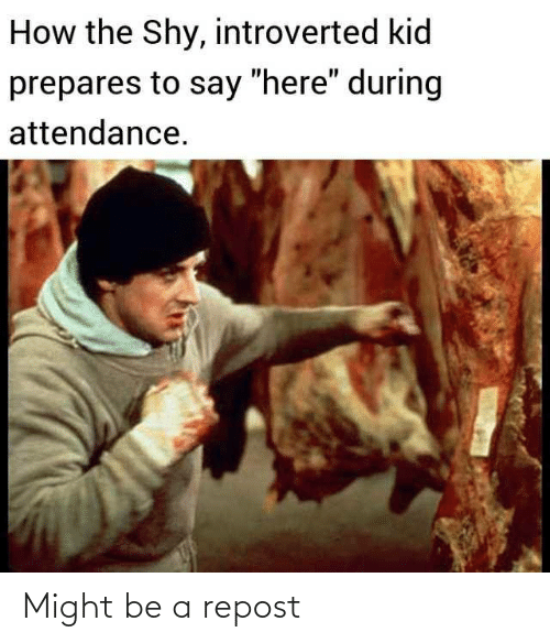 "How, Kid, and Shy: How the Shy, introverted kid  prepares to say ""here"" during  attendance. Might be a repost"