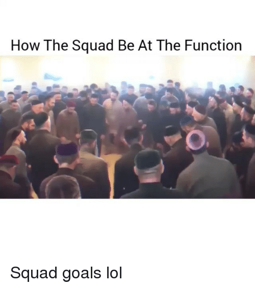 Funny, Goals, and Lol: How The Squad Be At The Function Squad goals lol