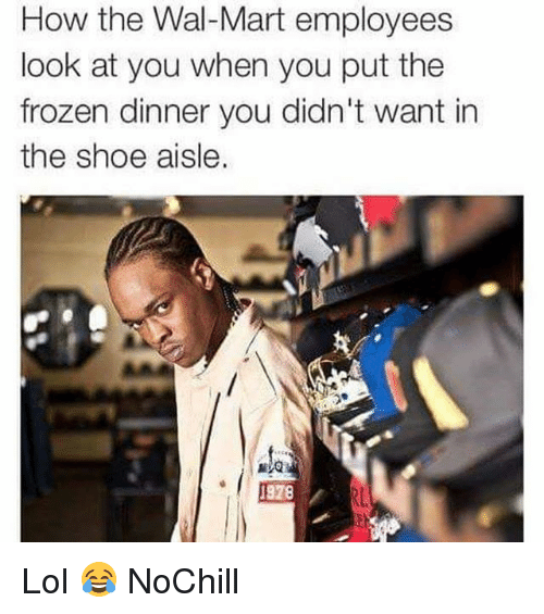 Frozen, Funny, and Lol: How the Wal-Mart employees  look at you when you put the  frozen dinner you didn't want in  the shoe aisle  to  1378 Lol 😂 NoChill