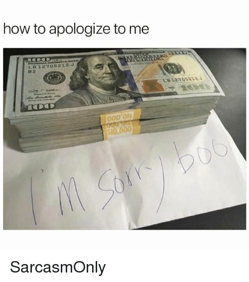 Funny, Memes, and How To: how to apologize to me  LB 127o5212J  B2  000'0ls  310,000 SarcasmOnly