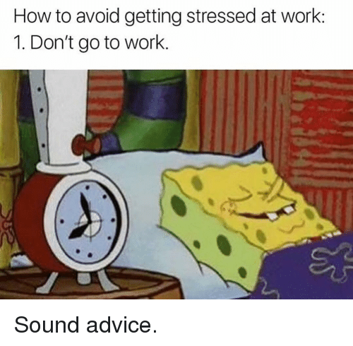 Advice, Gym, and Work: How to avoid getting stressed at work  1. Don't go to work. Sound advice.