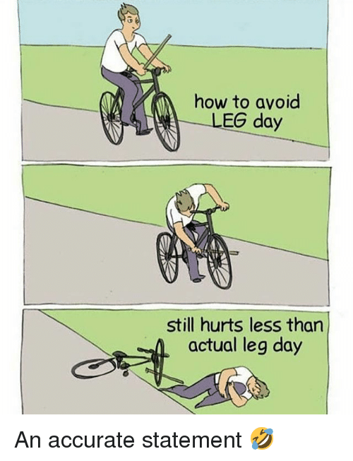 Gym, How To, and Leg Day: how to avoid  LEG day  still hurts less than  actunl leg day An accurate statement 🤣
