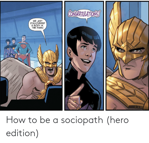 How To Be A: How to be a sociopath (hero edition)