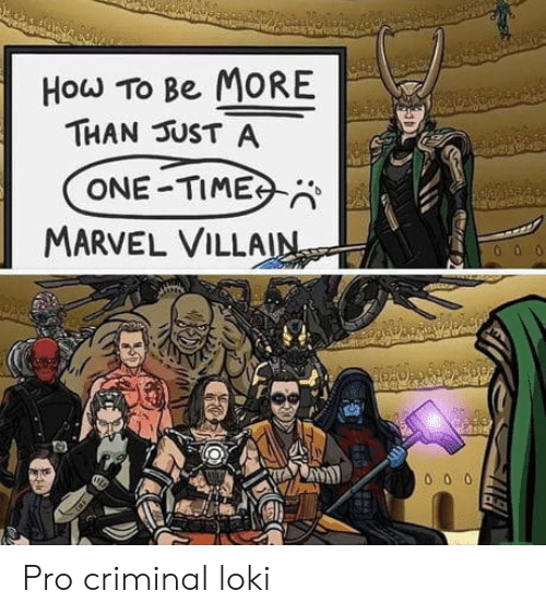 villa: How To Be MORE  THAN UST A  ONE TIME  MARVEL VILLA Pro criminal loki