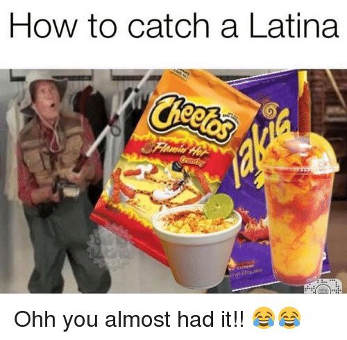 you almost had it: How to catch a Latina Ohh you almost had it!! 😂😂