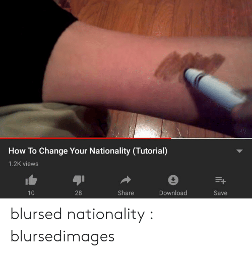 Nationality: How To Change Your Nationality (Tutorial)  1.2K views  28  Share  Download  10  Save blursed nationality : blursedimages