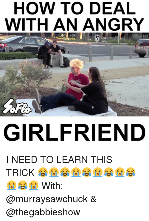 Angry Girlfriend: HOW TO DEAL  WITH AN ANGRY  GIRLFRIEND I NEED TO LEARN THIS TRICK 😂😭😂😭😂😭😂😭😂😭😂😭⠀ With: @murraysawchuck & @thegabbieshow