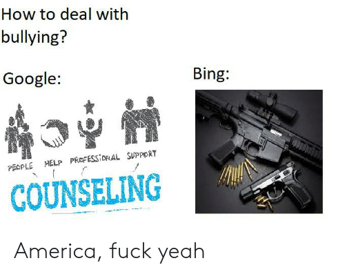 America Fuck Yeah: How to deal with  bullying?  Google:  Bing:  MELP PREFESSiORAL SUPPERT  PEOPLE  COUNSELING America, fuck yeah