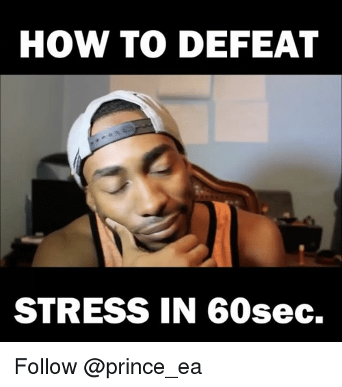 Memes, Prince, and How To: HOW TO DEFEAT  STRESS IN 60 sec. Follow @prince_ea