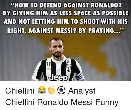 "Funny, Memes, and How To: HOW TO DEFEND AGAINST RONALDO  BY GIVING HIM AS LESS SPACE AS POSSIBLE  AND NOT LETTING HIM TO SHOOT WITH HIS  RIGHT. AGAINST MESSI? BY PRAYING...""""  19  ID Chiellini 😂👏⚽️ Analyst Chiellini Ronaldo Messi Funny"