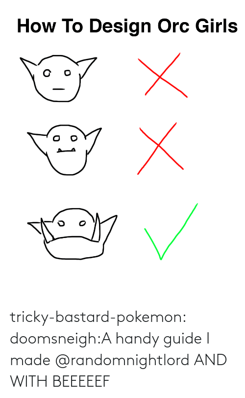 orc: How To Design Orc Girls tricky-bastard-pokemon:  doomsneigh:A handy guide I made  @randomnightlord   AND WITH BEEEEEF