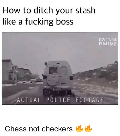 Fucking, Memes, and Police: How to ditch your stash  like a fucking DOSS  02/11/14  P M1M2  ACTUAL POLICE FOOTAGE Chess not checkers 🔥🔥