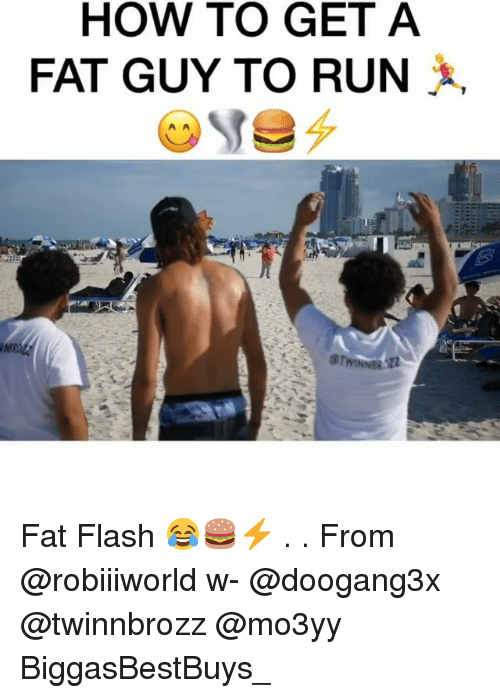 Memes, Run, and How To: HOW TO GET A  FAT GUY TO RUN Fat Flash 😂🍔⚡️ . . From @robiiiworld w- @doogang3x @twinnbrozz @mo3yy BiggasBestBuys_