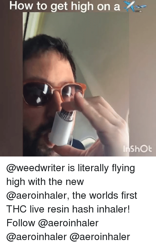 inhaler: How to get high on a @weedwriter is literally flying high with the new @aeroinhaler, the worlds first THC live resin hash inhaler! Follow @aeroinhaler @aeroinhaler @aeroinhaler