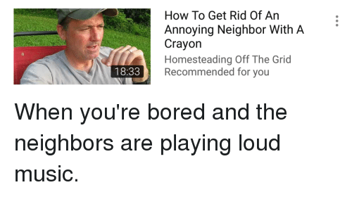 Bored, Funny, and Music: How To Get Rid Of An  Annoying Neighbor With.A  Crayon  Homesteading Off The Grid  Recommended for you  18:33