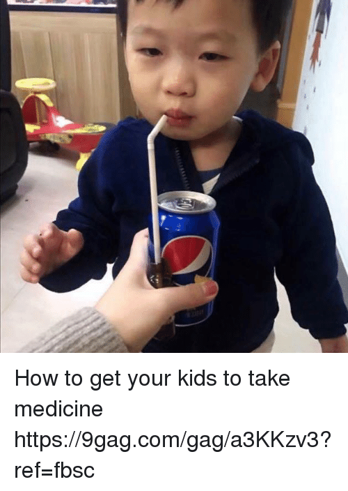 9gag, Dank, and How To: How to get your kids to take medicine https://9gag.com/gag/a3KKzv3?ref=fbsc