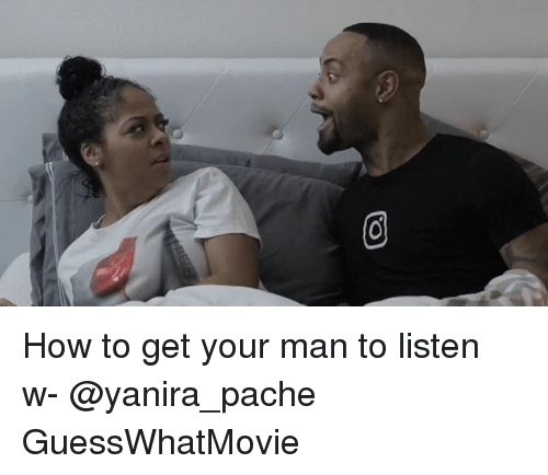 Memes, How To, and 🤖: How to get your man to listen w- @yanira_pache GuessWhatMovie