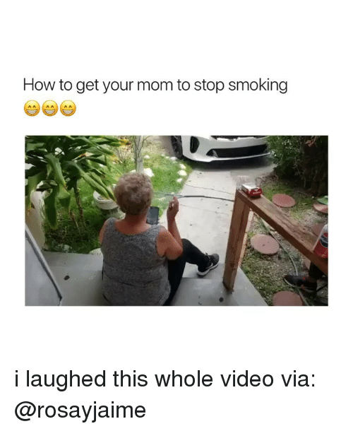 Stop Smoking: How to get your mom to stop smoking i laughed this whole video via: @rosayjaime
