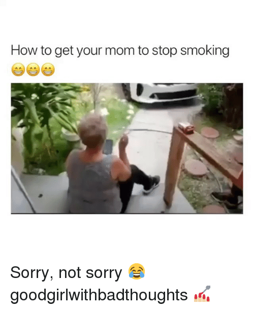 Stop Smoking: How to get your mom to stop smoking Sorry, not sorry 😂 goodgirlwithbadthoughts 💅🏼