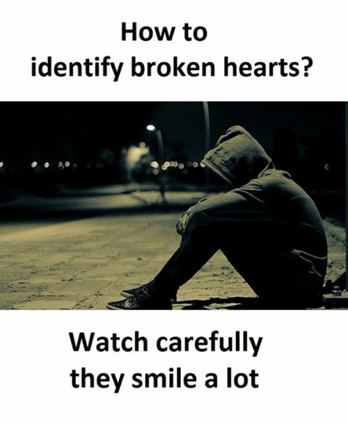 Lots and Broken: How to  identify broken hearts?  Watch carefully  they smile a lot