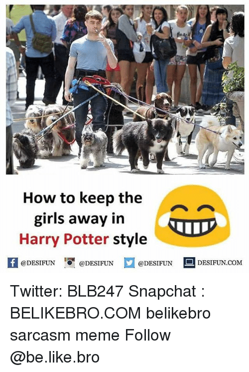 Be Like, Girls, and Harry Potter: How to keep the  girls away in  Harry Potter style  @DESIFUN 증@DESIFUN  fDESIFUN ODESIFUNDESI DESIFUN.COM  @DESIFUN 삐 DESIFUN.COM Twitter: BLB247 Snapchat : BELIKEBRO.COM belikebro sarcasm meme Follow @be.like.bro