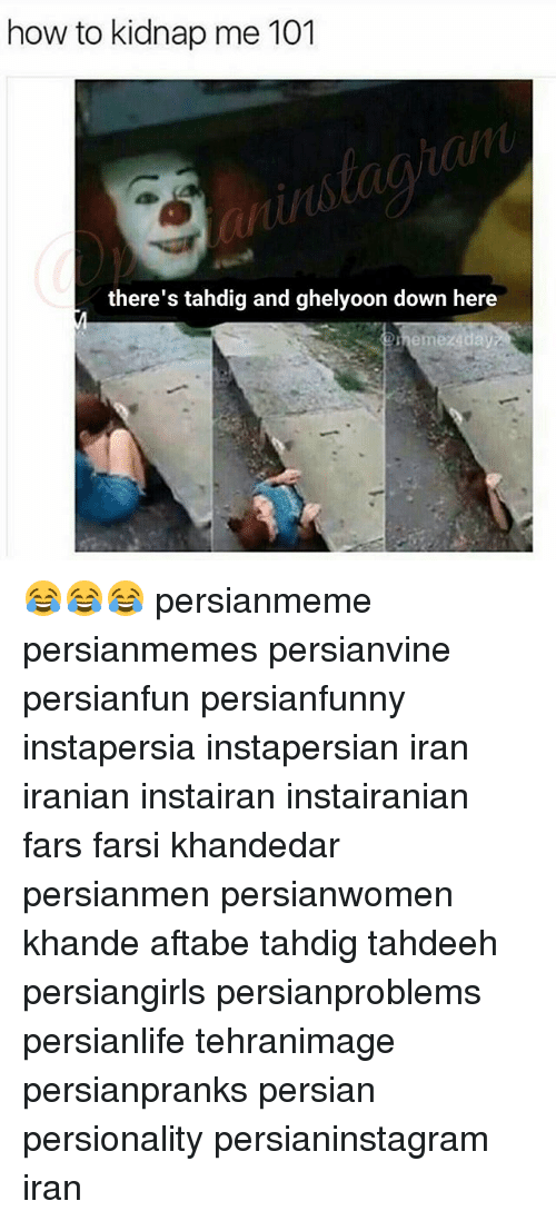 Kidnapped Me: how to kidnap me 101  there's tahdig and ghelyoon down here  emez day 😂😂😂 persianmeme persianmemes persianvine persianfun persianfunny instapersia instapersian iran iranian instairan instairanian fars farsi khandedar persianmen persianwomen khande aftabe tahdig tahdeeh persiangirls persianproblems persianlife tehranimage persianpranks persian persionality persianinstagram iran