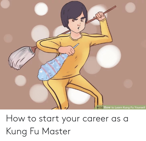 kung fu master: How to Learn Kung Fu Yourself How to start your career as a Kung Fu Master