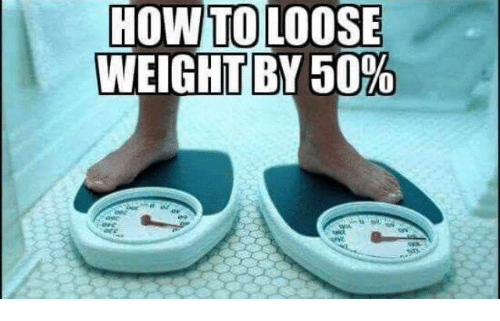 looses: HOW TO  LOOSE  WEIGHT BY 50%