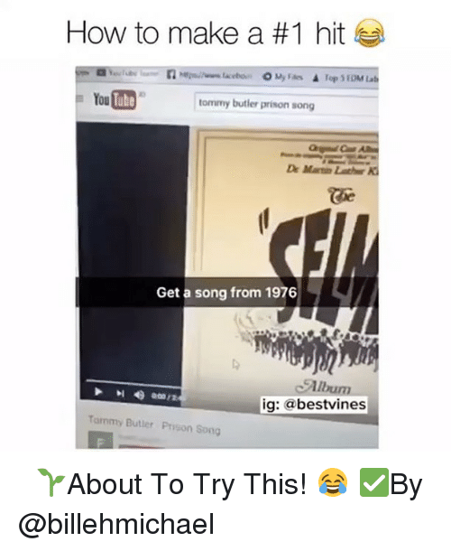 ube: How to make a #1 hit  O My Fas  Top SEDM Lab  You ube  tommy butler prison song  Dr Maren  Get a song from 1976  ig: a  best vines  Tommy Butler Prnson Song ⠀ 🌱About To Try This! 😂 ✅By @billehmichael