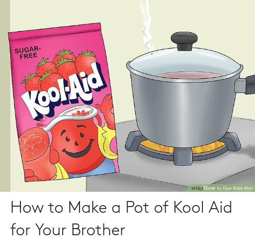 pot: How to Make a Pot of Kool Aid for Your Brother