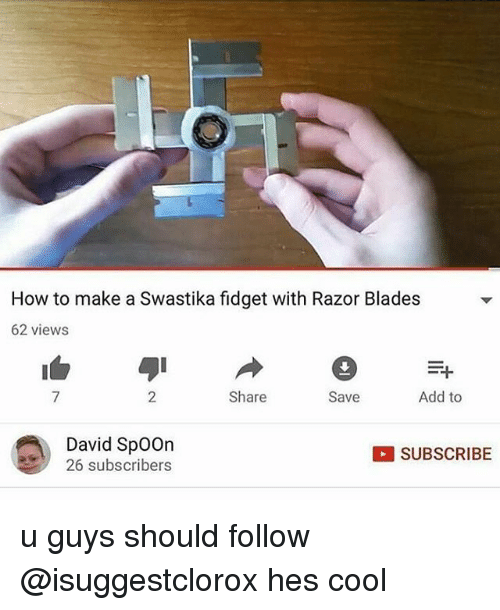 razor blades: How to make a Swastika fidget with Razor Blades  62 views  F+  Add to  Share  Save  David Spoon  SUBSCRIBE  subscribers u guys should follow @isuggestclorox hes cool