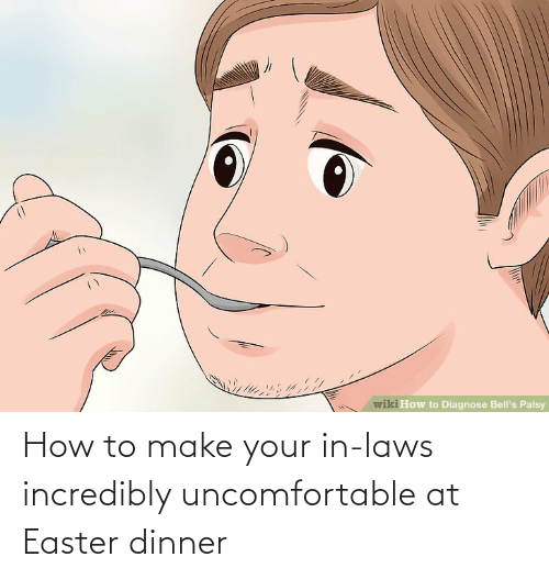 in laws: How to make your in-laws incredibly uncomfortable at Easter dinner