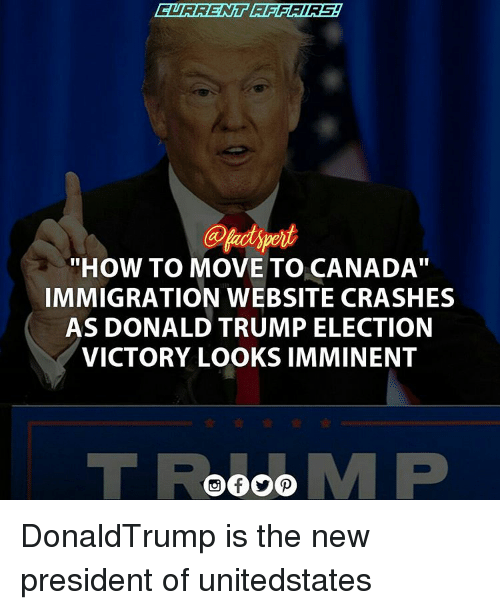 """Canada Immigration: """"HOW TO MOVE TO CANADA""""  IMMIGRATION WEBSITE CRASHES  AS DONALD TRUMP ELECTION  VICTORY LOOKS IMMINENT DonaldTrump is the new president of unitedstates"""