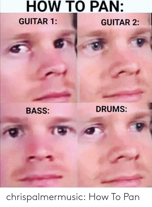 pan: HOW TO PAN:  GUITAR 1:  GUITAR 2:  DRUMS:  BASS:  ndmemes666 chrispalmermusic:  How To Pan
