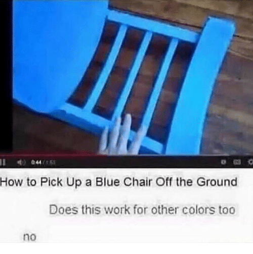 Work, Blue, and How To: How  to Pick Up a Blue Chair Off the Ground  Does this work for other colors too  no
