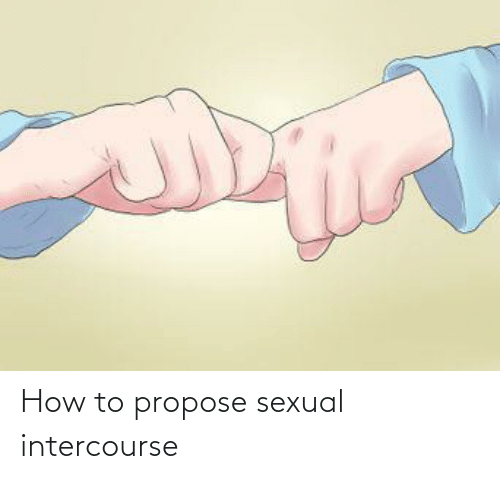 propose: How to propose sexual intercourse