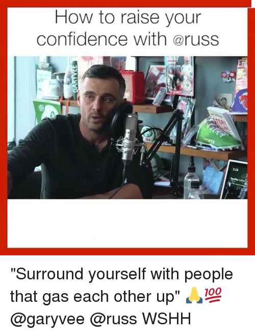 """Confidence, Memes, and Wshh: How to raise your  confidence with @russ  3-28 """"Surround yourself with people that gas each other up"""" 🙏💯 @garyvee @russ WSHH"""