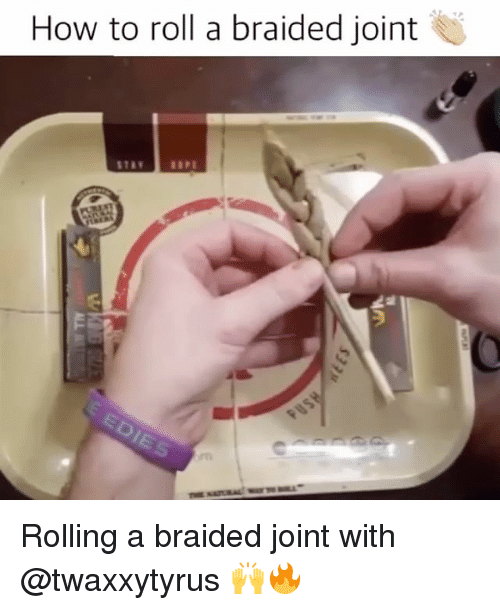 Braids, Memes, and 🤖: How to roll a braided joint Rolling a braided joint with @twaxxytyrus 🙌🔥