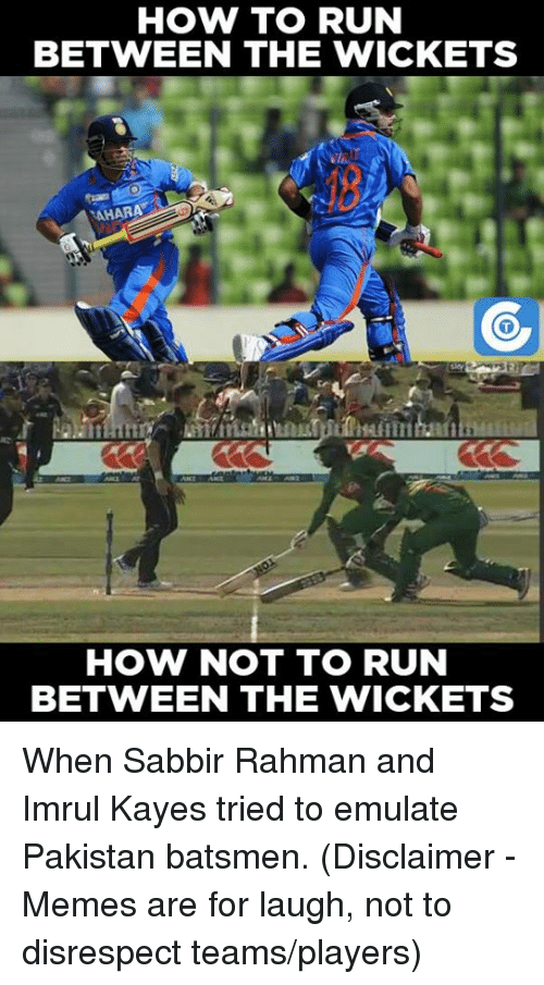 Memes, Pakistan, and Emulation: HOW TO RUN  BETWEEN THE WICKET  NAHARA  HOW NOT TO RUN  BETWEEN THE WICKETS When Sabbir Rahman and Imrul Kayes tried to emulate Pakistan batsmen.  (Disclaimer - Memes are for laugh, not to disrespect teams/players)