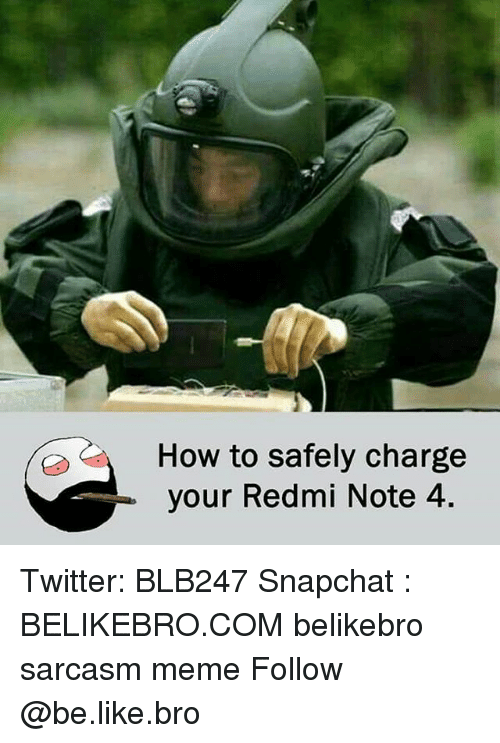 Be Like, Meme, and Memes: How to safely charge  your Redmi Note 4. Twitter: BLB247 Snapchat : BELIKEBRO.COM belikebro sarcasm meme Follow @be.like.bro