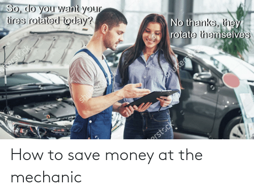 mechanic: How to save money at the mechanic