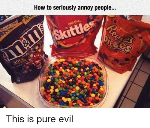 Pure Evilness: How to seriously annoy people...  Skittles This is pure evil
