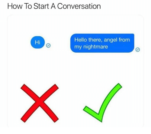 Start A Conversation: How To Start A Conversation  Hello there, angel from  my nightmare  Hi