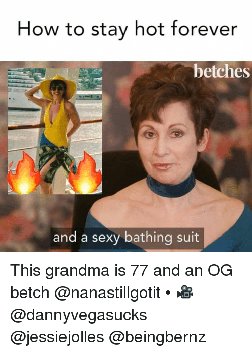 Grandma, Sexy, and Forever: How to stay hot forever  betches  and a sexy bathing suit This grandma is 77 and an OG betch @nanastillgotit • 🎥 @dannyvegasucks @jessiejolles @beingbernz